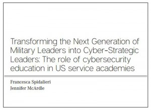 Title page Transforming the Next Generation of Military Leaders into the cyber-Strategic Leaders: The Role of Cybersecurity Education in US Service Academies by Francesca Spidalieri and Jennifer McArdle