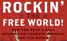 Rockin' the free world: How the rock and roll revolution changed america and the world